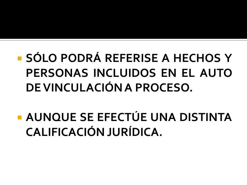 SÓLO PODRÁ REFERISE A HECHOS Y PERSONAS INCLUIDOS EN EL AUTO DE VINCULACIÓN A PROCESO.