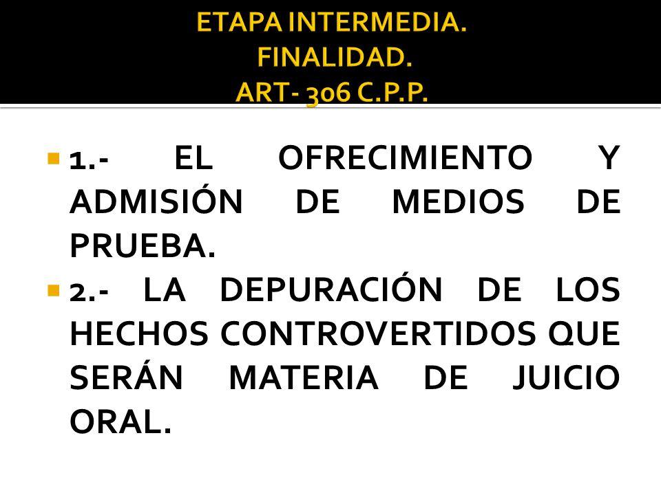 ETAPA INTERMEDIA. FINALIDAD. ART- 306 C.P.P.