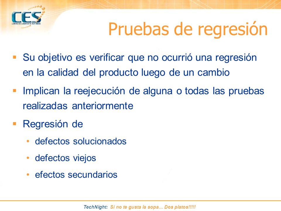 Pruebas de regresión Su objetivo es verificar que no ocurrió una regresión en la calidad del producto luego de un cambio.