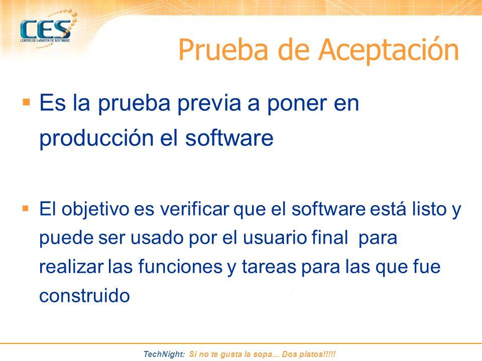 Prueba de Aceptación Es la prueba previa a poner en producción el software.