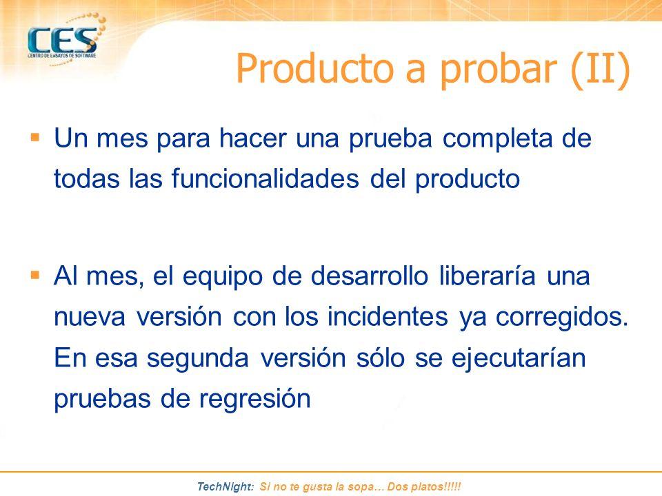 Producto a probar (II) Un mes para hacer una prueba completa de todas las funcionalidades del producto.