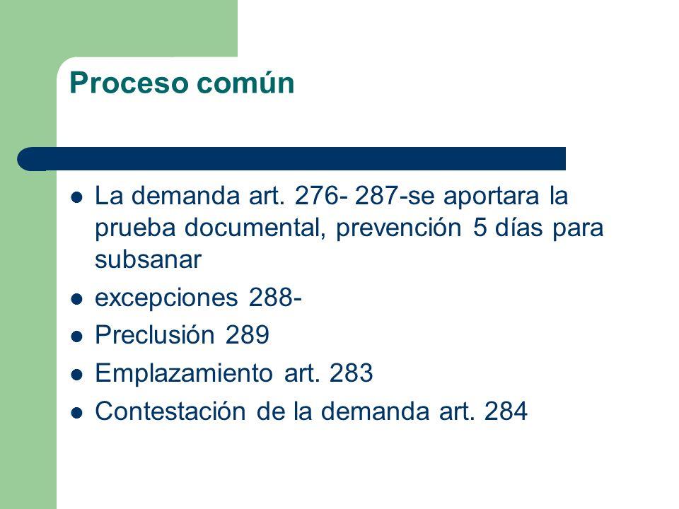 Proceso común La demanda art. 276- 287-se aportara la prueba documental, prevención 5 días para subsanar.
