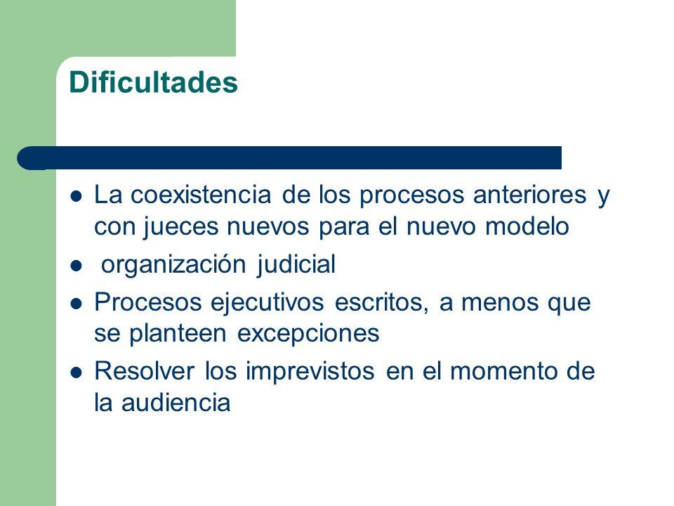 Dificultades La coexistencia de los procesos anteriores y con jueces nuevos para el nuevo modelo. organización judicial.