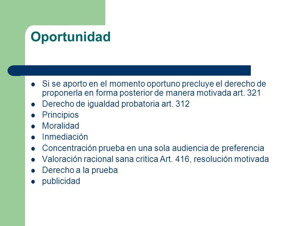 Oportunidad Si se aporto en el momento oportuno precluye el derecho de proponerla en forma posterior de manera motivada art. 321.