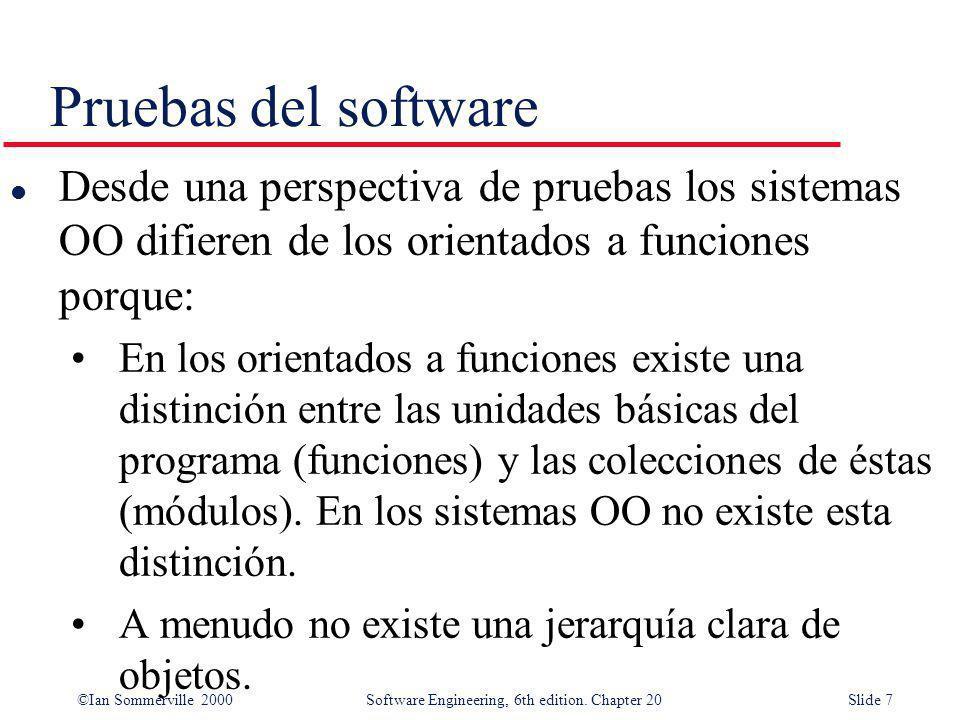 Pruebas del software Desde una perspectiva de pruebas los sistemas OO difieren de los orientados a funciones porque: