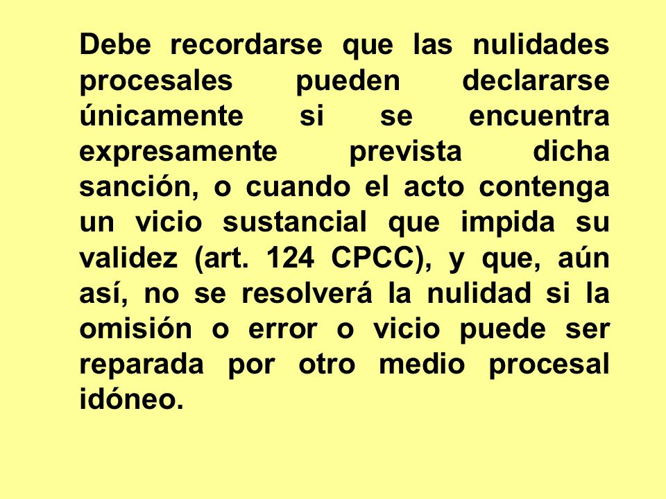 Debe recordarse que las nulidades procesales pueden declararse únicamente si se encuentra expresamente prevista dicha sanción, o cuando el acto contenga un vicio sustancial que impida su validez (art.