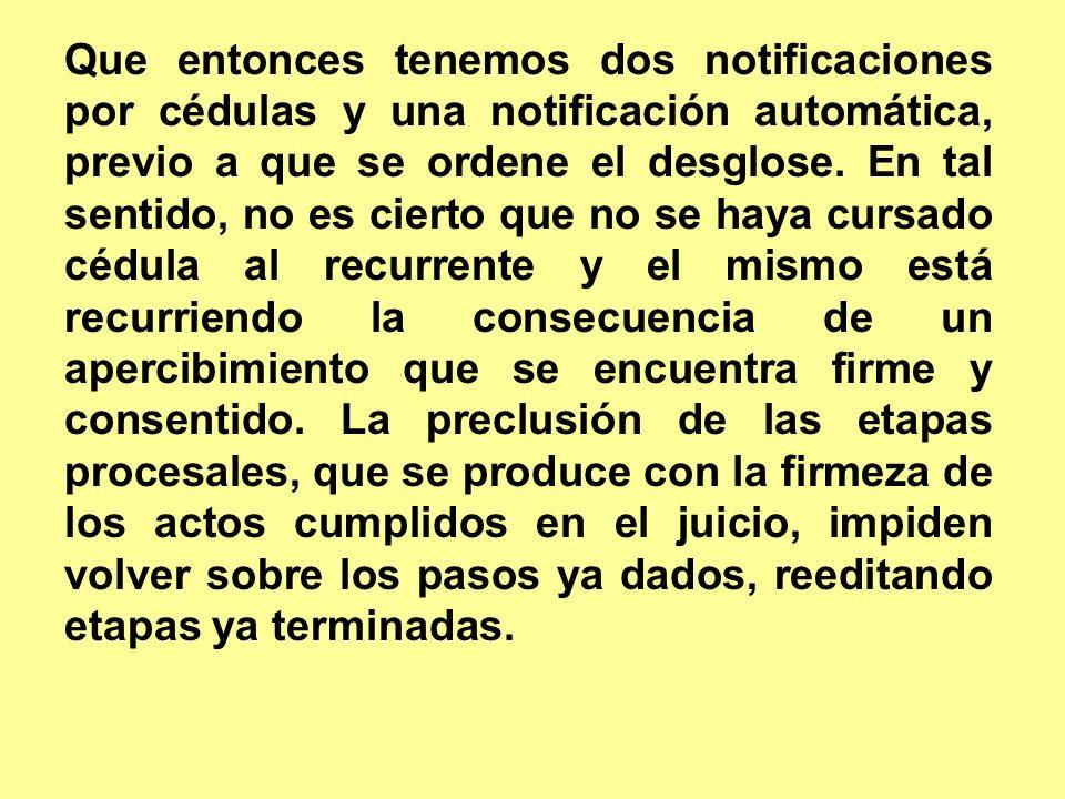 Que entonces tenemos dos notificaciones por cédulas y una notificación automática, previo a que se ordene el desglose.