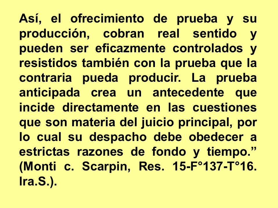 Así, el ofrecimiento de prueba y su producción, cobran real sentido y pueden ser eficazmente controlados y resistidos también con la prueba que la contraria pueda producir.