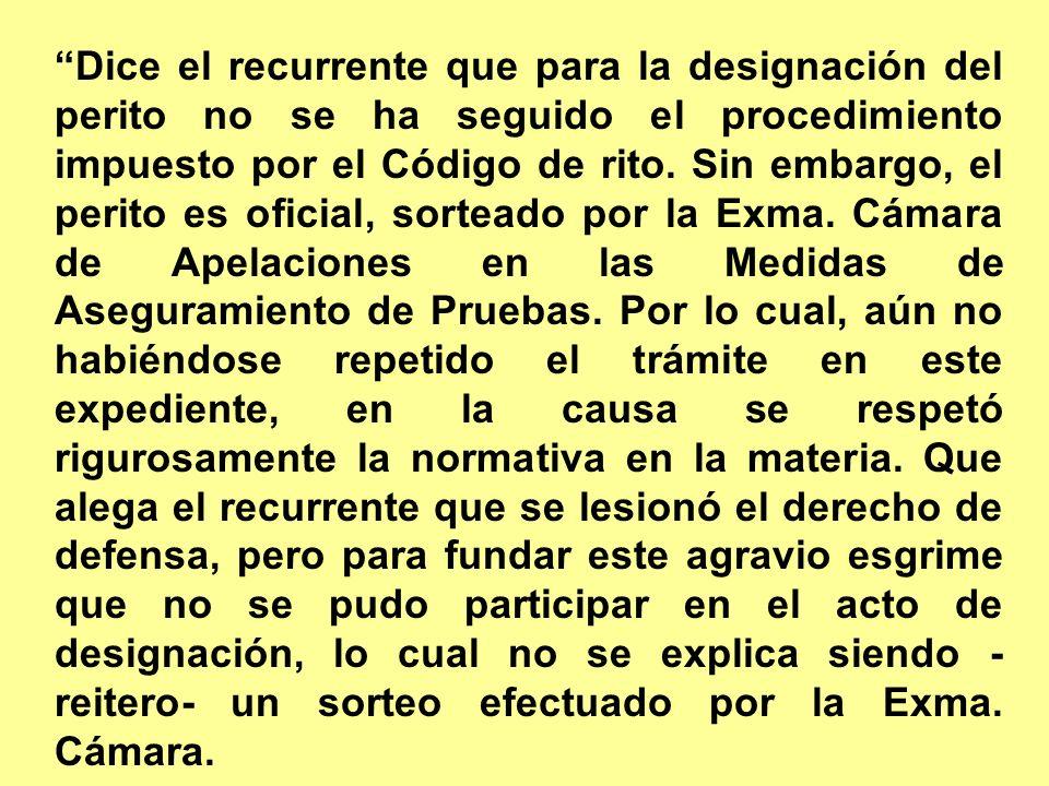 Dice el recurrente que para la designación del perito no se ha seguido el procedimiento impuesto por el Código de rito.