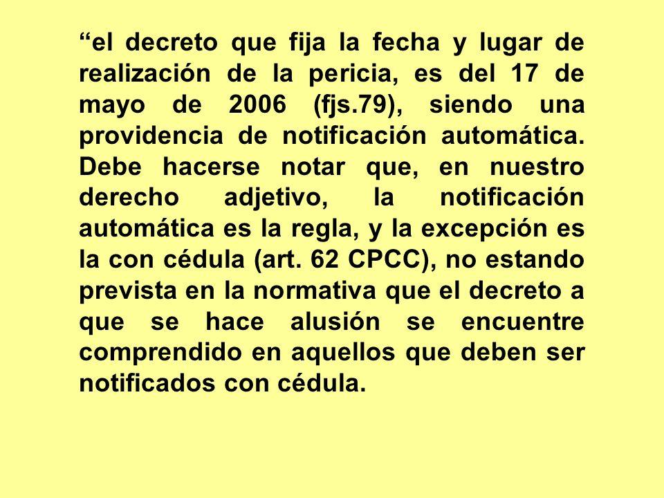 el decreto que fija la fecha y lugar de realización de la pericia, es del 17 de mayo de 2006 (fjs.79), siendo una providencia de notificación automática.