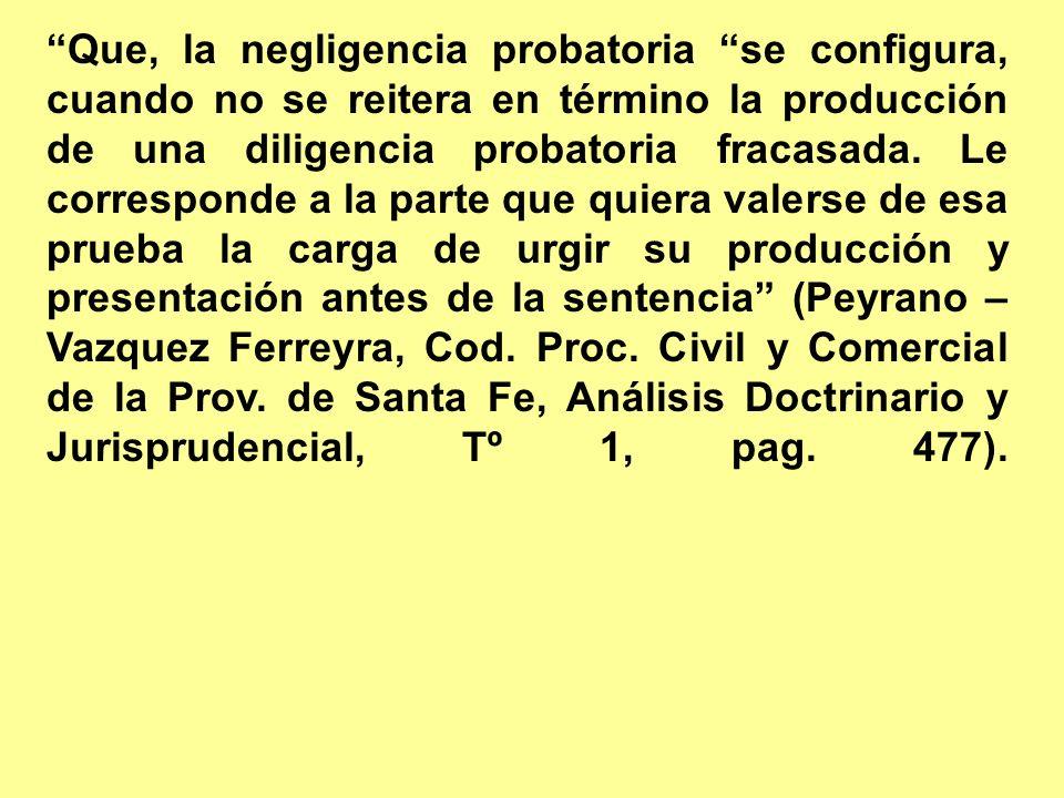Que, la negligencia probatoria se configura, cuando no se reitera en término la producción de una diligencia probatoria fracasada.