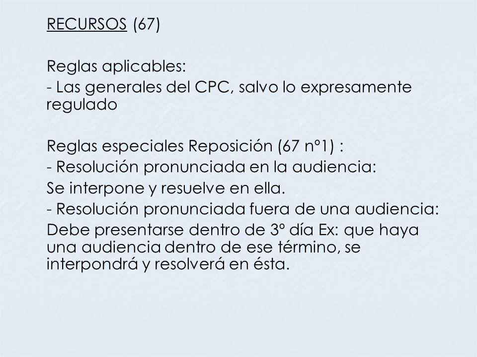 RECURSOS (67) Reglas aplicables: - Las generales del CPC, salvo lo expresamente regulado. Reglas especiales Reposición (67 nº1) :