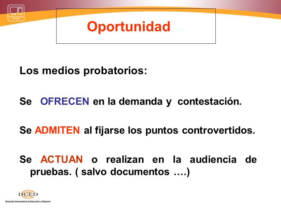 Oportunidad… Los medios probatorios: