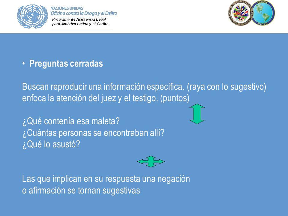 Preguntas cerradas Buscan reproducir una información específica. (raya con lo sugestivo) enfoca la atención del juez y el testigo. (puntos)