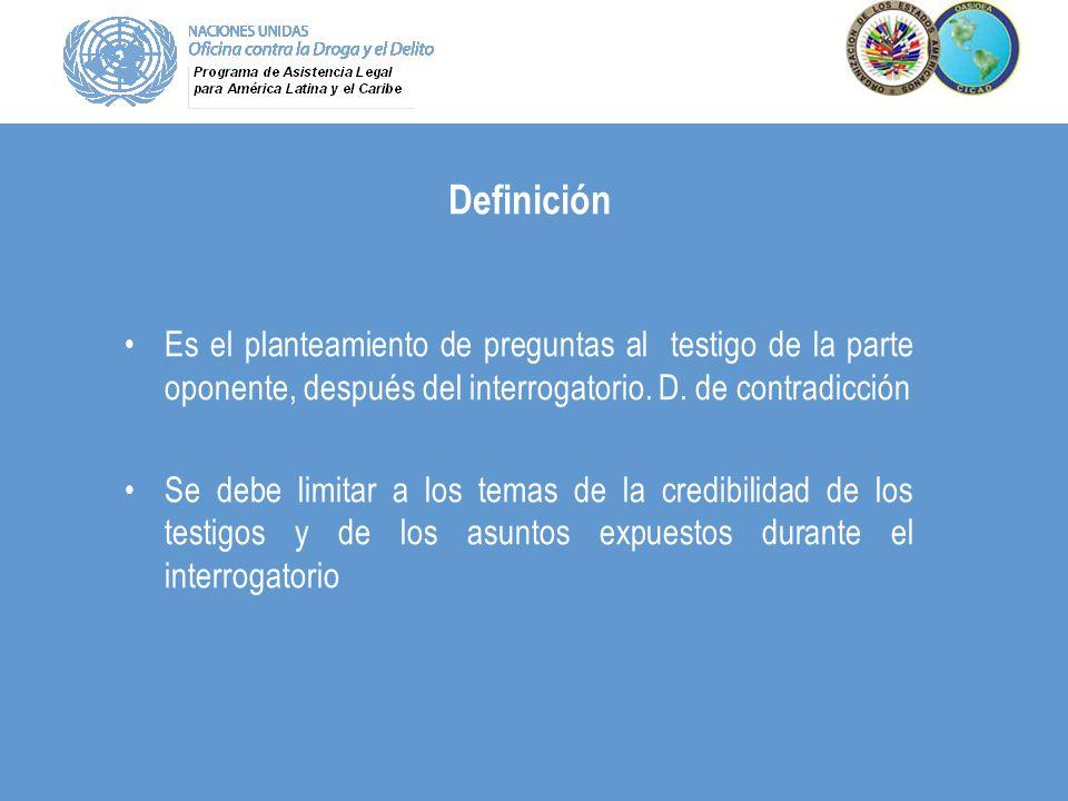 Definición Es el planteamiento de preguntas al testigo de la parte oponente, después del interrogatorio. D. de contradicción.