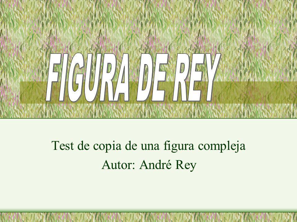 FIGURA DE REY Test de copia de una figura compleja Autor: André Rey