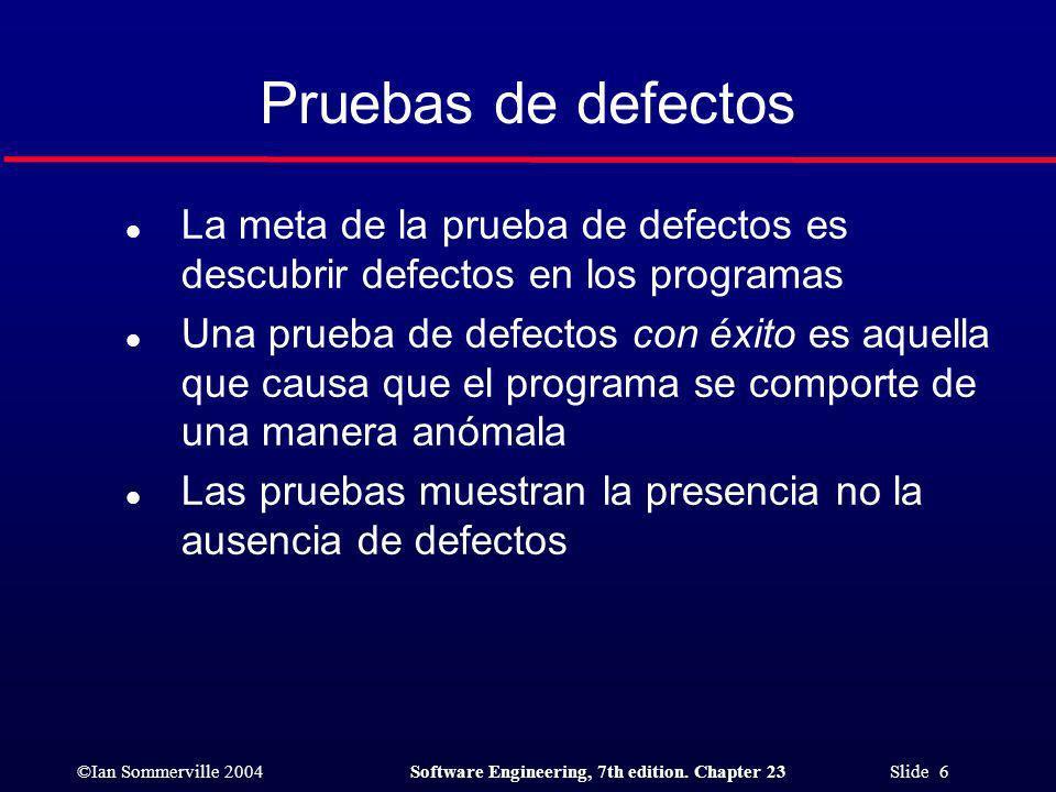Pruebas de defectos La meta de la prueba de defectos es descubrir defectos en los programas.