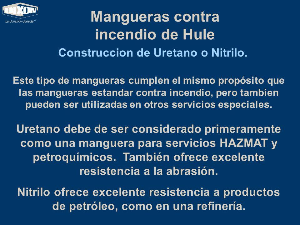 Mangueras contra incendio de Hule Construccion de Uretano o Nitrilo.