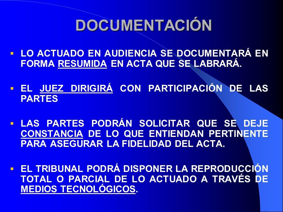 DOCUMENTACIÓN LO ACTUADO EN AUDIENCIA SE DOCUMENTARÁ EN FORMA RESUMIDA EN ACTA QUE SE LABRARÁ. EL JUEZ DIRIGIRÁ CON PARTICIPACIÓN DE LAS PARTES.