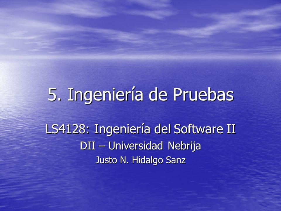 5. Ingeniería de Pruebas LS4128: Ingeniería del Software II