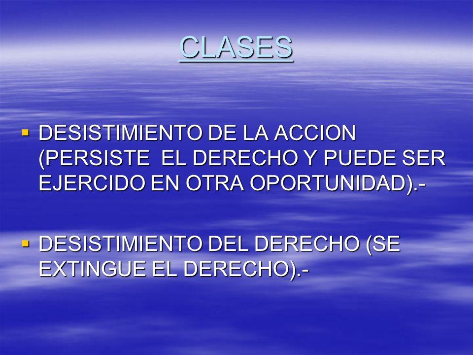 CLASES DESISTIMIENTO DE LA ACCION (PERSISTE EL DERECHO Y PUEDE SER EJERCIDO EN OTRA OPORTUNIDAD).-