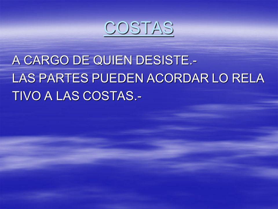 COSTAS A CARGO DE QUIEN DESISTE.- LAS PARTES PUEDEN ACORDAR LO RELA