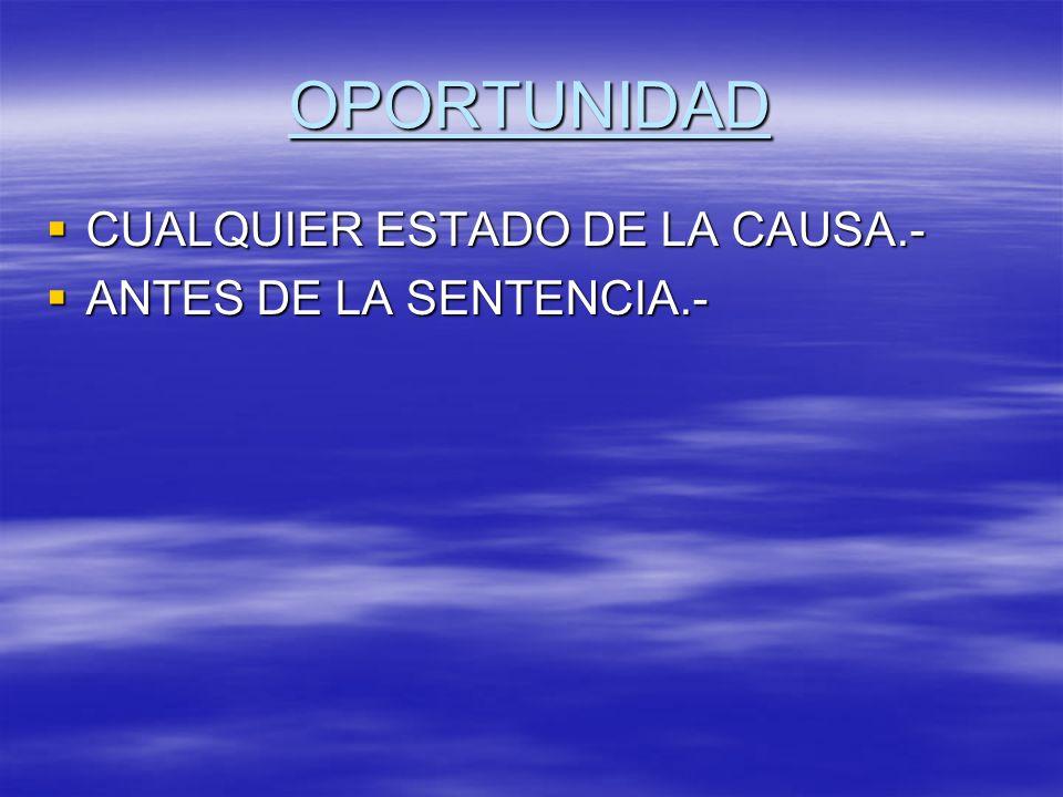 OPORTUNIDAD CUALQUIER ESTADO DE LA CAUSA.- ANTES DE LA SENTENCIA.-