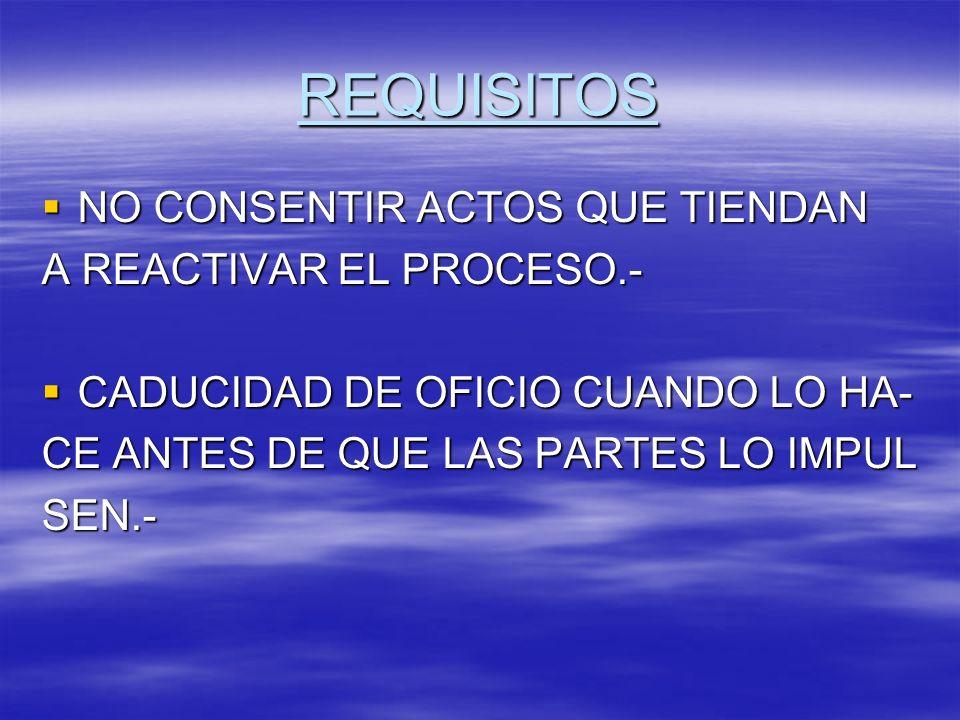 REQUISITOS NO CONSENTIR ACTOS QUE TIENDAN A REACTIVAR EL PROCESO.-