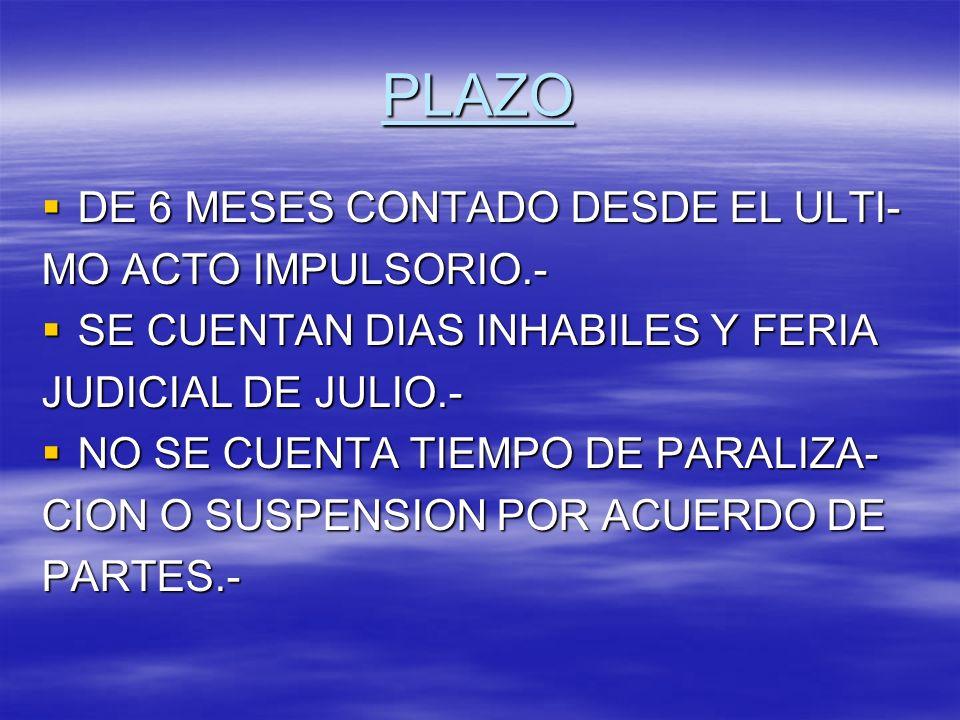 PLAZO DE 6 MESES CONTADO DESDE EL ULTI- MO ACTO IMPULSORIO.-