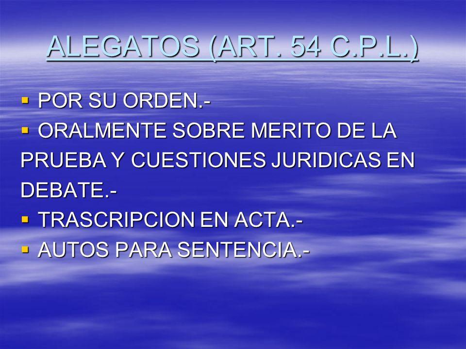ALEGATOS (ART. 54 C.P.L.) POR SU ORDEN.- ORALMENTE SOBRE MERITO DE LA