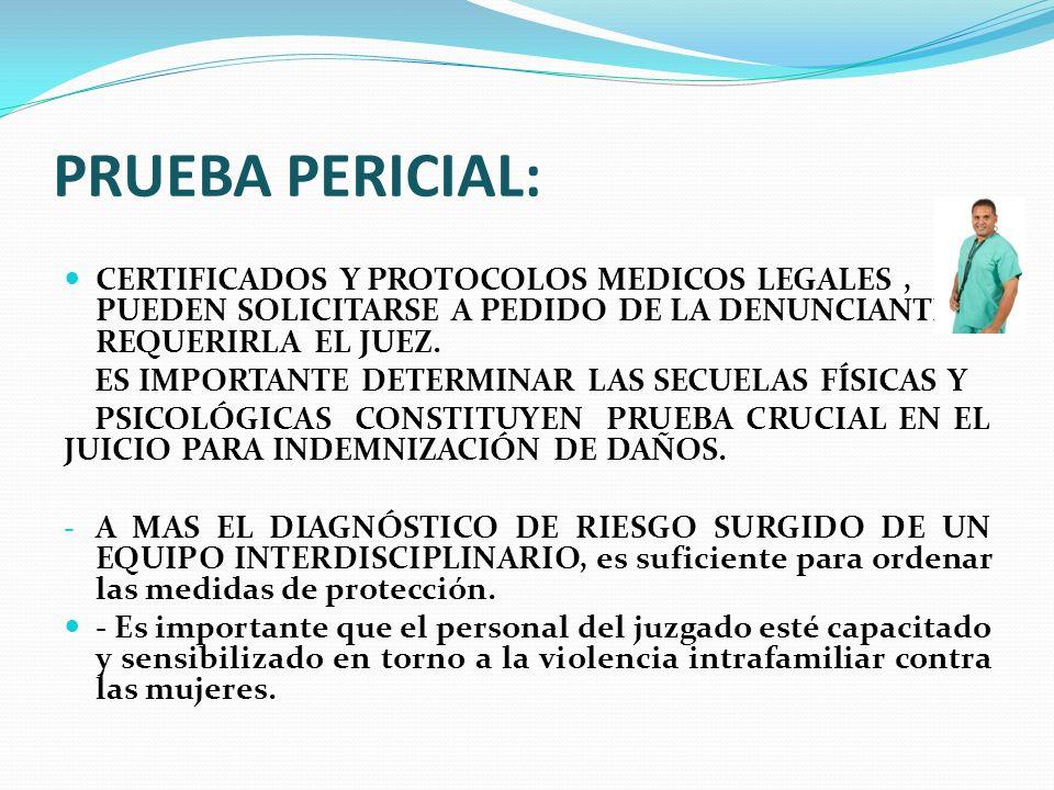 PRUEBA PERICIAL: CERTIFICADOS Y PROTOCOLOS MEDICOS LEGALES , PUEDEN SOLICITARSE A PEDIDO DE LA DENUNCIANTE O REQUERIRLA EL JUEZ.
