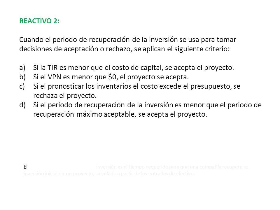 Si la TIR es menor que el costo de capital, se acepta el proyecto.