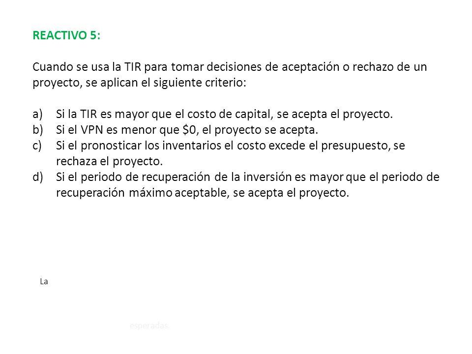 Si la TIR es mayor que el costo de capital, se acepta el proyecto.