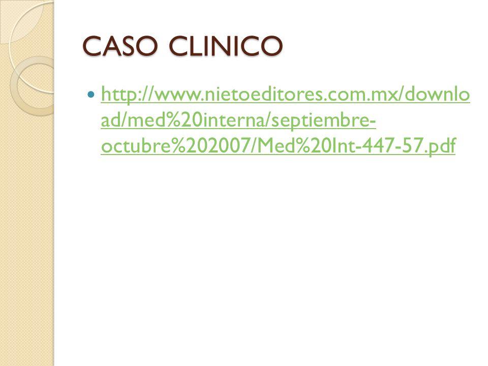 CASO CLINICO http://www.nietoeditores.com.mx/downlo ad/med%20interna/septiembre- octubre%202007/Med%20Int-447-57.pdf.