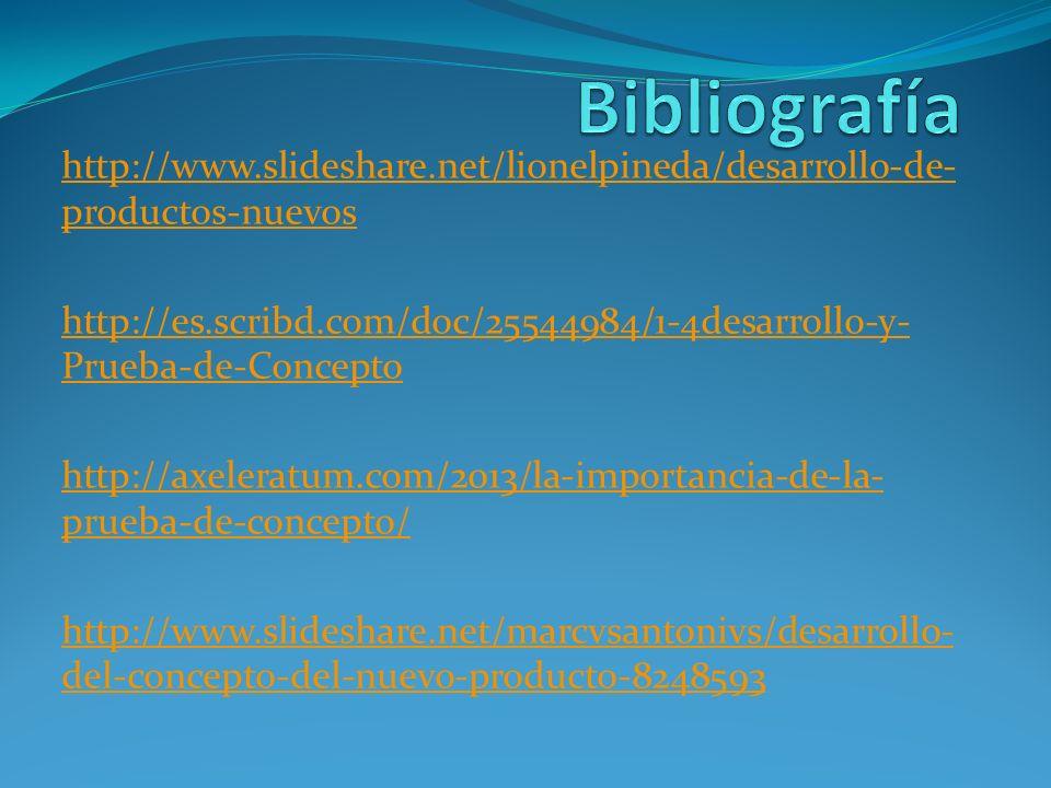Bibliografía http://www.slideshare.net/lionelpineda/desarrollo-de-productos-nuevos.
