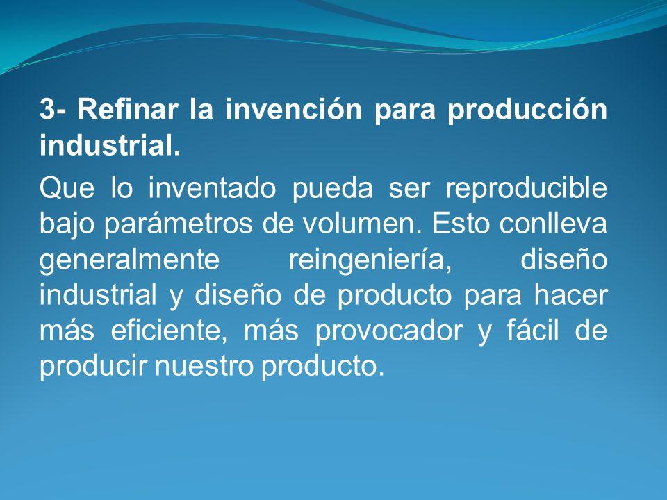 3- Refinar la invención para producción industrial.