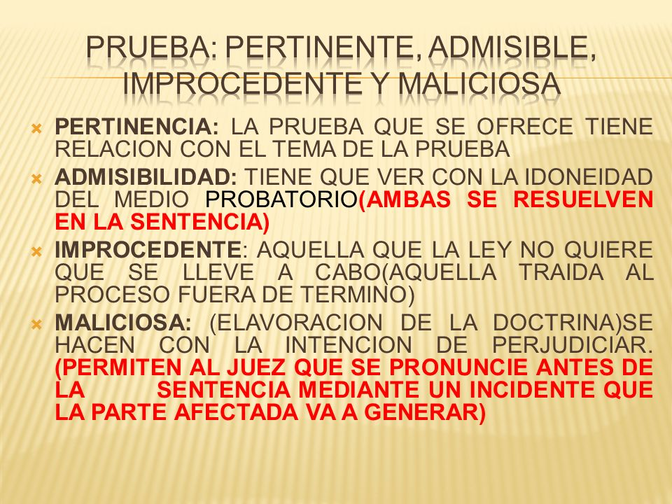 PRUEBA: PERTINENTE, ADMISIBLE, IMPROCEDENTE Y MALICIOSA