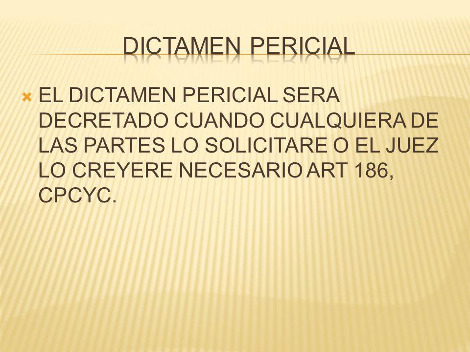 DICTAMEN PERICIAL EL DICTAMEN PERICIAL SERA DECRETADO CUANDO CUALQUIERA DE LAS PARTES LO SOLICITARE O EL JUEZ LO CREYERE NECESARIO ART 186, CPCYC.