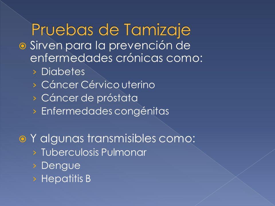 Pruebas de Tamizaje Sirven para la prevención de enfermedades crónicas como: Diabetes. Cáncer Cérvico uterino.