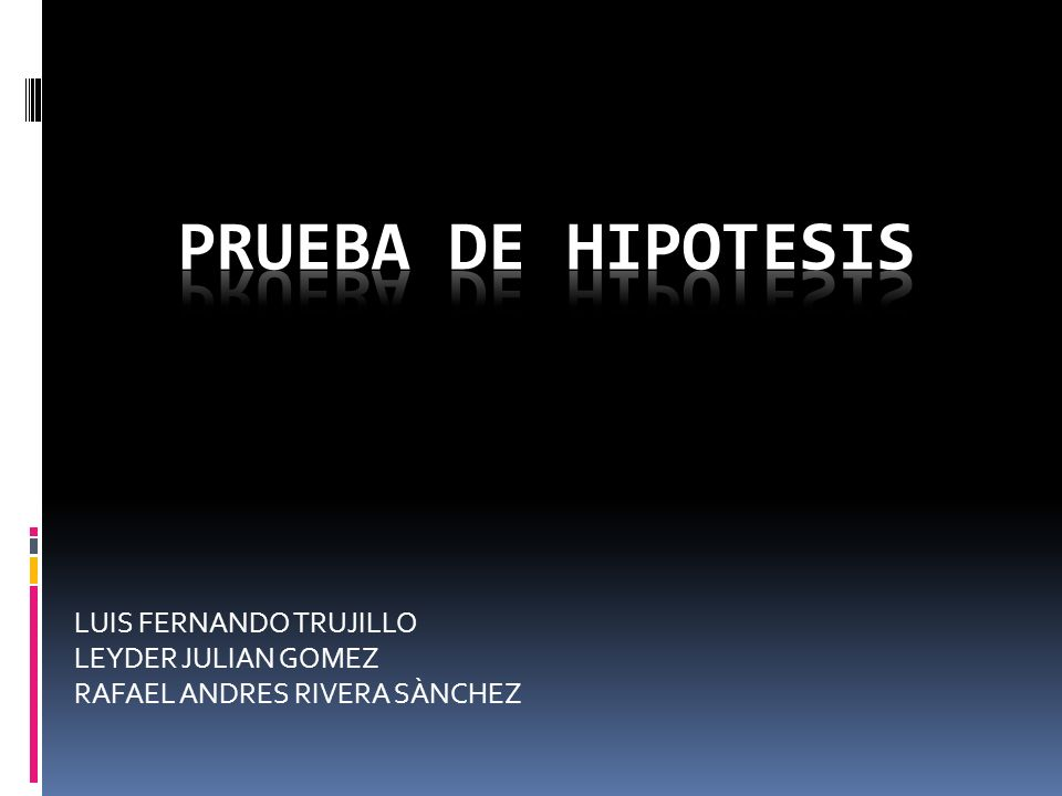 PRUEBA DE HIPOTESIS LUIS FERNANDO TRUJILLO LEYDER JULIAN GOMEZ