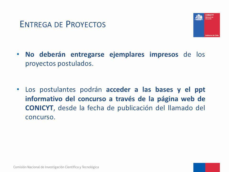 Entrega de Proyectos No deberán entregarse ejemplares impresos de los proyectos postulados.