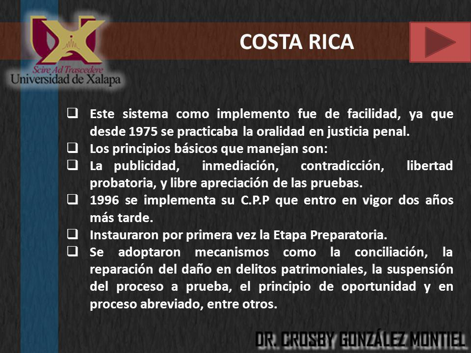 COSTA RICA Este sistema como implemento fue de facilidad, ya que desde 1975 se practicaba la oralidad en justicia penal.