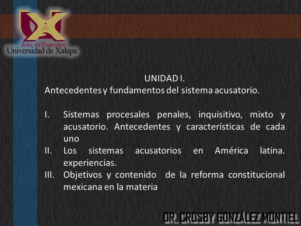 UNIDAD I. Antecedentes y fundamentos del sistema acusatorio.