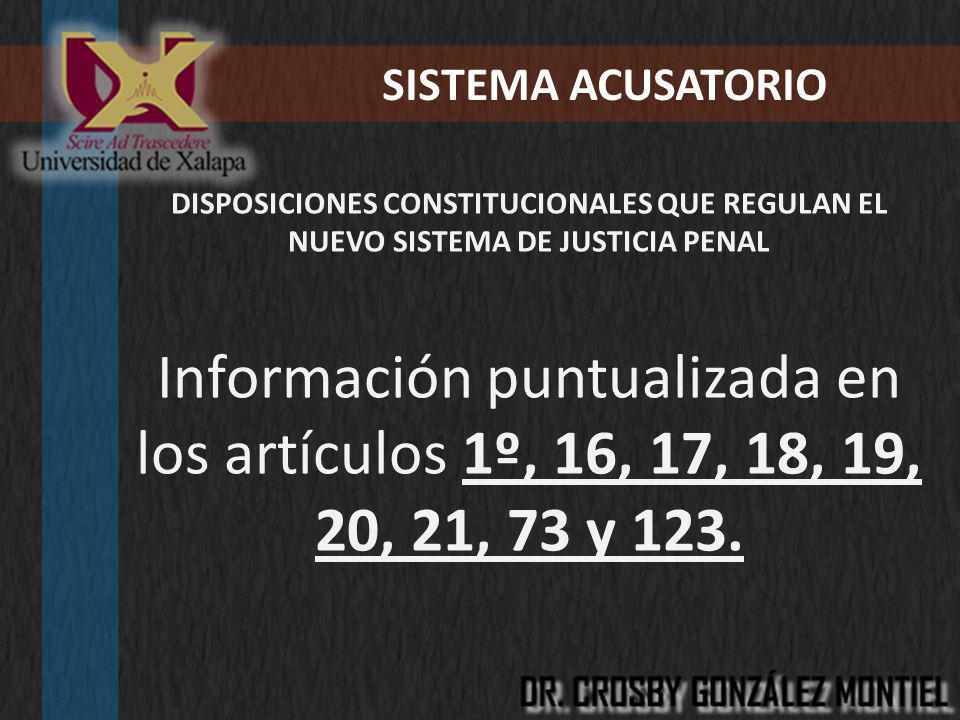 SISTEMA ACUSATORIO DISPOSICIONES CONSTITUCIONALES QUE REGULAN EL NUEVO SISTEMA DE JUSTICIA PENAL.