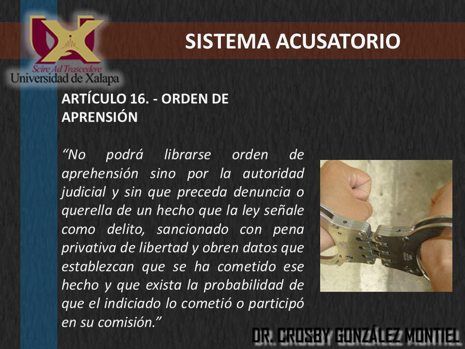 SISTEMA ACUSATORIO ARTÍCULO 16. - ORDEN DE APRENSIÓN
