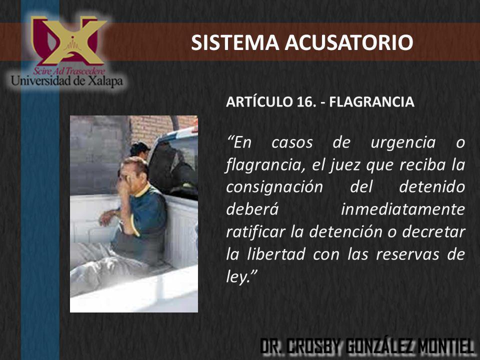 SISTEMA ACUSATORIO ARTÍCULO 16. - FLAGRANCIA.