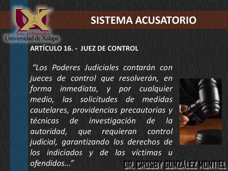SISTEMA ACUSATORIO ARTÍCULO 16. - JUEZ DE CONTROL.
