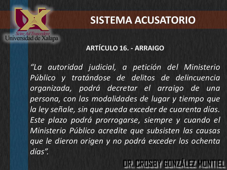 SISTEMA ACUSATORIO ARTÍCULO 16. - ARRAIGO.