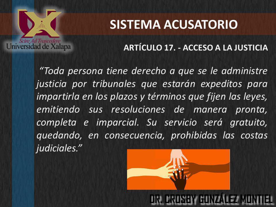 SISTEMA ACUSATORIO ARTÍCULO 17. - ACCESO A LA JUSTICIA.