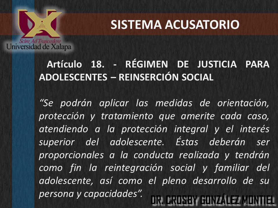 SISTEMA ACUSATORIO Artículo 18. - RÉGIMEN DE JUSTICIA PARA ADOLESCENTES – REINSERCIÓN SOCIAL.
